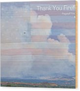 Flagstaff Fire  Thank You Firefighters Wood Print
