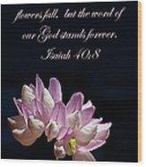 Flower Macro And Isaiah 40 8 Wood Print