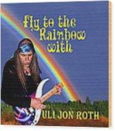 Fly To The Rainbow With Uli Jon Roth Wood Print