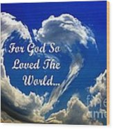 For God So Loved The World Wood Print