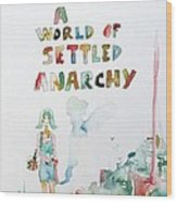 Free In A World Of Settled Anarchy Wood Print