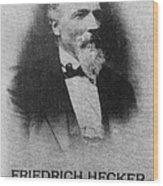 Friedrich Hecker Wood Print