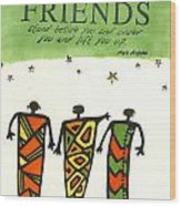 Friends Stand Beside You Wood Print