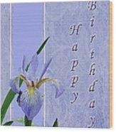 Happy Birthday Greeting Card - Blue Flag Iris Wildflower Wood Print