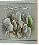 Happy Easter Greeting Card - Pussywillows Wood Print