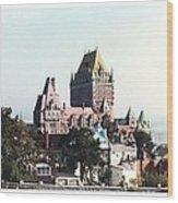Hotel Frontenac Quebec Canada Wood Print