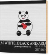I Am White Black Asian. I Am Loving Panda Wood Print