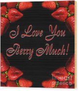 I Love You Berry Much Wood Print