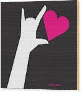 I Love You Sign Wood Print