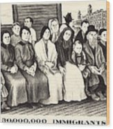 Immigrants. Shows A Group Of Immigrants Wood Print by Everett