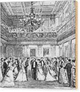 Inaugural Ball, 1869 Wood Print