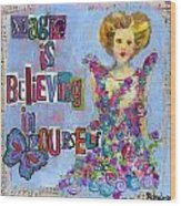 Inspirational Art - Magic Is Believing In Yourself Wood Print