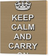 Keep Calm And Carry On Poster Print Brown Background Wood Print