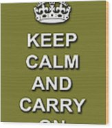 Keep Calm And Carry On Poster Print Olive Background Wood Print