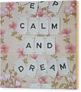 Keep Calm And Dream On Wood Print