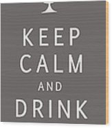 Keep Calm And Drink Wine Wood Print