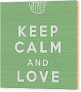 Keep Calm And Love Cupcakes Wood Print