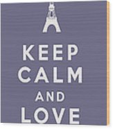 Keep Calm And Love Paris Wood Print