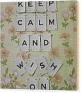 Keep Calm And Wish On Wood Print