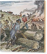 Land Clearing, C1830 Wood Print