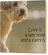 Love Is A Wet Nose And A Furry Hug Wood Print