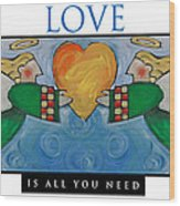 Love Is All You Need Poster Wood Print