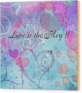 Love Is The Key Wood Print
