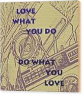 Love What You Do Do What You Love Wood Print