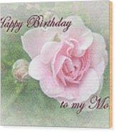 Mom Birthday Greeting Card - Pink Rose Wood Print