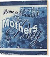 Mothers Day In Blue Wood Print
