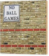 No Ball Games Wood Print