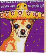 Party Chihuahua Wood Print