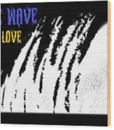 One Wave One Love Wood Print