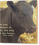 Only Cows Know Wood Print