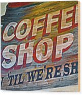 Open 'til We're Shut Wood Print