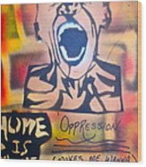 Oppression Makes Me Wanna Holler Wood Print
