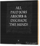 Paid Jobs Wood Print by Kate McKenna