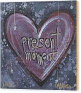Present Moment Heart Wood Print
