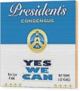 President Obama Yes We Can Soup Wood Print by NowPower -