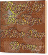 Reach For The Stars Follow Your Dreams Wood Print