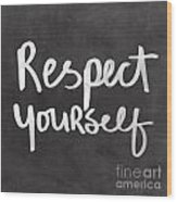Respect Yourself Wood Print by Linda Woods