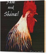 Rise And Shine - Rooster Clucking - Painterly Wood Print