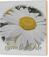 Save The Date Greeting Card - White Daisy Wildflower Wood Print