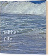 Sea Without Pity Wood Print