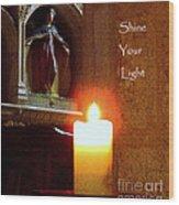 Shine Your Light Wood Print