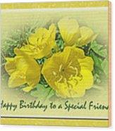 Special Friend Birthday Greeting Card - Yellow Primrose Wood Print
