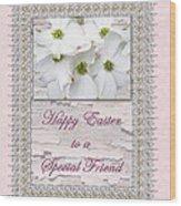 Special Friend Easter Card - Flowering Dogwood Wood Print