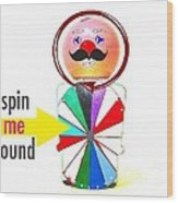 Spin Me Round Wood Print
