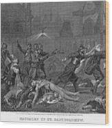 St Bartholomews Massacre Wood Print