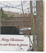 Stone Bridge Christmas Card - Our House To Yours Wood Print